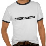 we_just_want_to_live_t_shirt-r19c753ad6ff640018784bf60ce907891_vjfe2_216