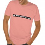 we_just_want_to_live_t_shirt-r4d019dc90d694f37945225ea86185975_vj8a3_216