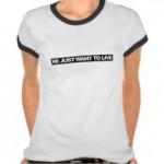 we_just_want_to_live_t_shirt-ref8a32f140534bd4a6f4983c10166bef_vjfef_216